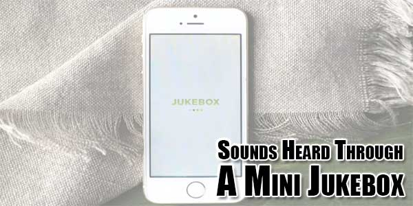 Sounds-Heard-Through-A-Mini-Jukebox