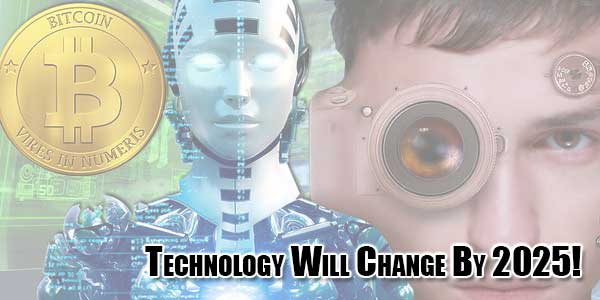 Technology-Will-Change-By-2025!