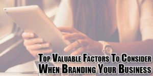 Top-Valuable-Factors-To-Consider-When-Branding-Your-Business
