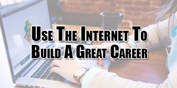 Use-The-Internet-To-Build-A-Great-Career