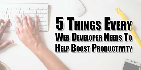 5-Things-Every-Web-Developer-Needs-To-Help-Boost-Productivity