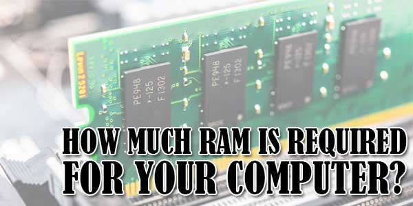 How-Much-RAM-Is-Required-For-Your-Computer