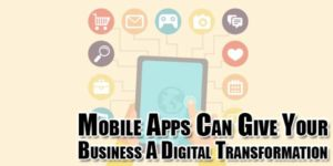 Mobile-Apps-Can-Give-Your-Business-A-Digital-Transformation