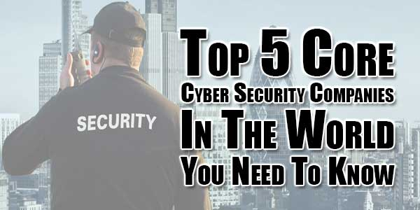 Top-5-Core-Cyber-Security-Companies-In-The-World-You-Need-To-Know