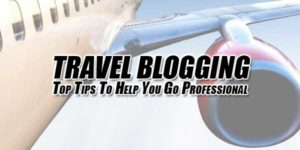 Travel-Blogging-Top-Tips-To-Help-You-Go-Professional