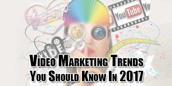 Video-Marketing-Trends-You-Should-Know-In-2017