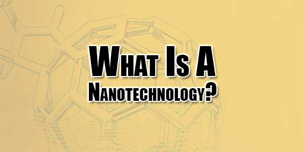 What-Is-A-Nanotechnology