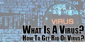 What-Is-A-Virus-How-To-Get-Rid-Of-Virus