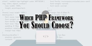 Which-PHP-Framework-You-Should-Choose