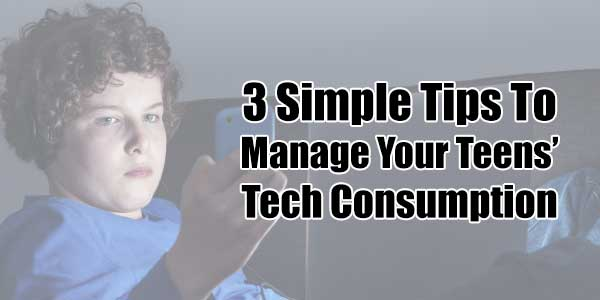 3-Simple-Tips-To-Manage-Your-Teens-Tech-Consumption