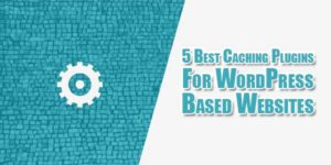 5-Best-Caching-Plugins-For-WordPress-Based-Websites