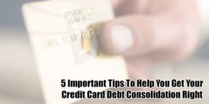 5-Important-Tips-To-Help-You-Get-Your-Credit-Card-Debt-Consolidation-Right