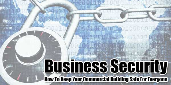 Business-Security-How-To-Keep-Your-Commercial-Building-Safe-For-Everyone