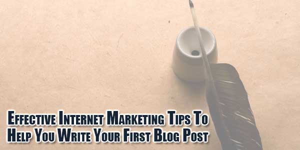 Effective-Internet-Marketing-Tips-To-Help-You-Write-Your-First-Blog-Post