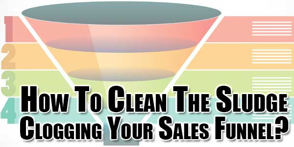 How-To-Clean-The-Sludge-Clogging-Your-Sales-Funnel