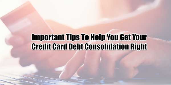 Important-Tips-To-Help-You-Get-Your-Credit-Card-Debt-Consolidation-Right