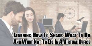 Learning-How-To-Share-What-To-Do-And-What-Not-To-Do-In-A-Virtual-Office