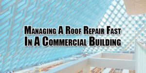 Managing-A-Roof-Repair-Fast-In-A-Commercial-Building