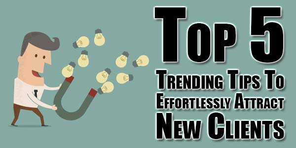 Top-5-Trending-Tips-To-Effortlessly-Attract-New-Clients