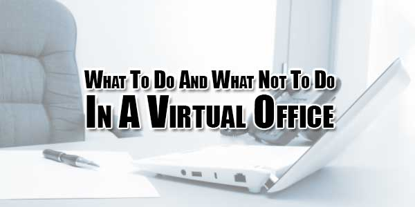 What-To-Do-And-What-Not-To-Do-In-A-Virtual-Office