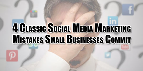 4-Classic-Social-Media-Marketing-Mistakes-Small-Businesses-Commit