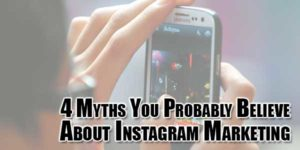 4-Myths-You-Probably-Believe-About-Instagram-Marketing
