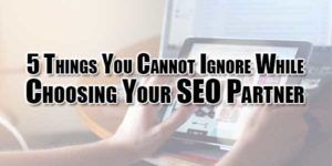 5-Things-You-Cannot-Ignore-While-Choosing-Your-SEO-Partner
