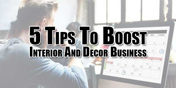 5-Tips-To-Boost-Interior-And-Decor-Business