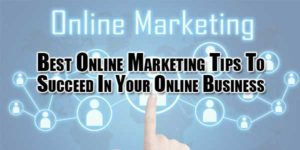 Best-Online-Marketing-Tips-To-Succeed-In-Your-Online-Business