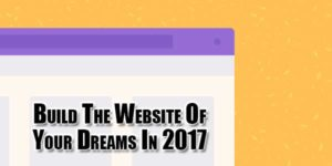 Build-The-Website-Of-Your-Dreams-In-2017
