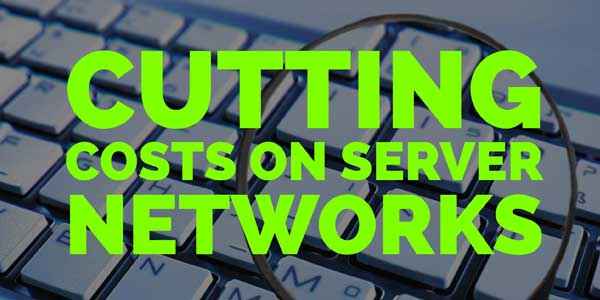 Cutting-Costs-On-Server-Networks