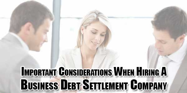 Important-Considerations-When-Hiring-A-Business-Debt-Settlement-Company
