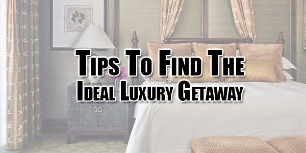 Tips-To-Find-The-Ideal-Luxury-Getaway