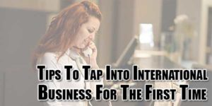 Tips-To-Tap-Into-International-Business-For-The-First-Time