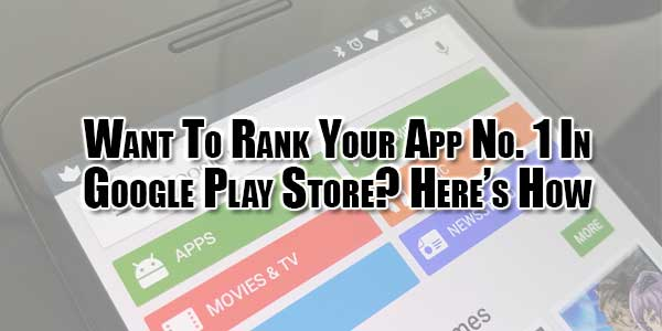Want-To-Rank-Your-App-No-1-In-Google-Play-Store-Heres-How
