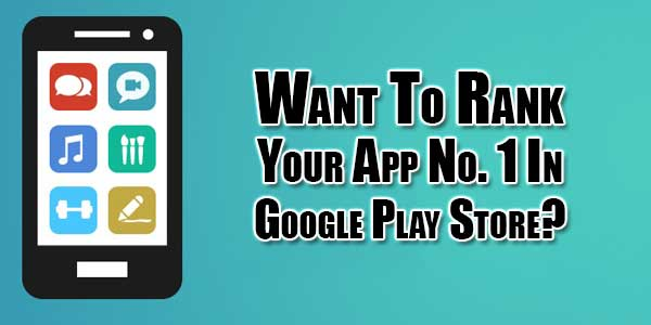 Want-To-Rank-Your-App-No-1-In-Google-Play-Store