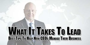 What-It-Takes-To-Lead--Best-Tips-To-Help-New-CEOs-Manage-Their-Business