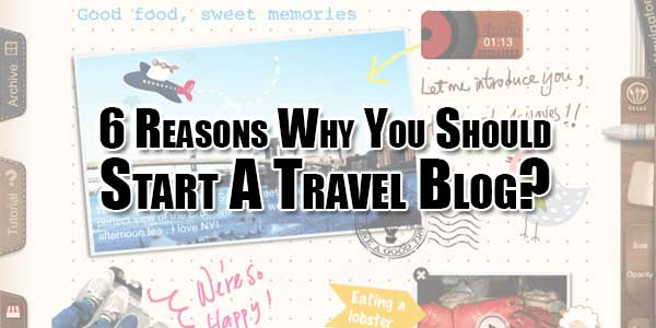 6-Reasons-Why-You-Should-Start-A-Travel-Blog