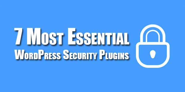 7-Most-Essential-WordPress-Security-Plugins