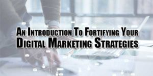 An-Introduction-To-Fortifying-Your-Digital-Marketing-Strategies