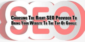 Choosing-The-Right-SEO-Provider-To-Bring-Your-Website-To-The-Top-Of-Google