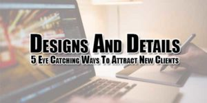 Designs-And-Details--5-Eye-Catching-Ways-To-Attract-New-Clients