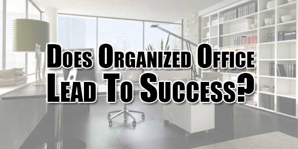 Does-Organized-Office-Lead-To-Success