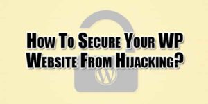 How-To-Secure-Your-WP-Website-From-Hijacking