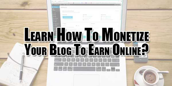 Learn-How-To-Monetize-Your-Blog-To-Earn-Online