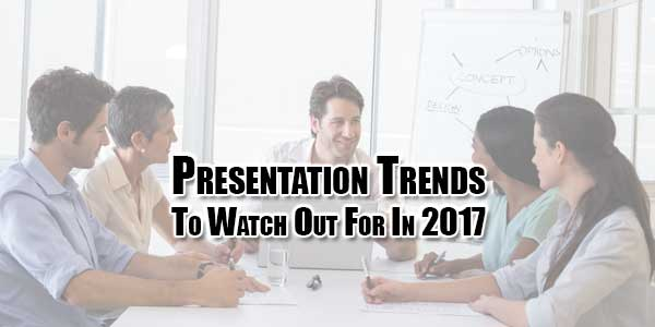 Presentation-Trends-To-Watch-Out-For-In-2017