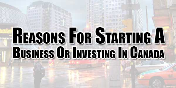Reasons-For-Starting-A-Business-Or-Investing-In-Canada