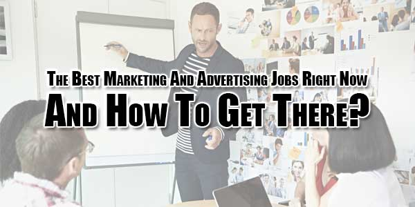 The-Best-Marketing-And-Advertising-Jobs-Right-Now-And-How-To-Get-There