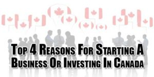Top-4-Reasons-For-Starting-A-Business-Or-Investing-In-Canada
