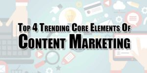 Top-4-Trending-Core-Elements-Of-Content-Marketing